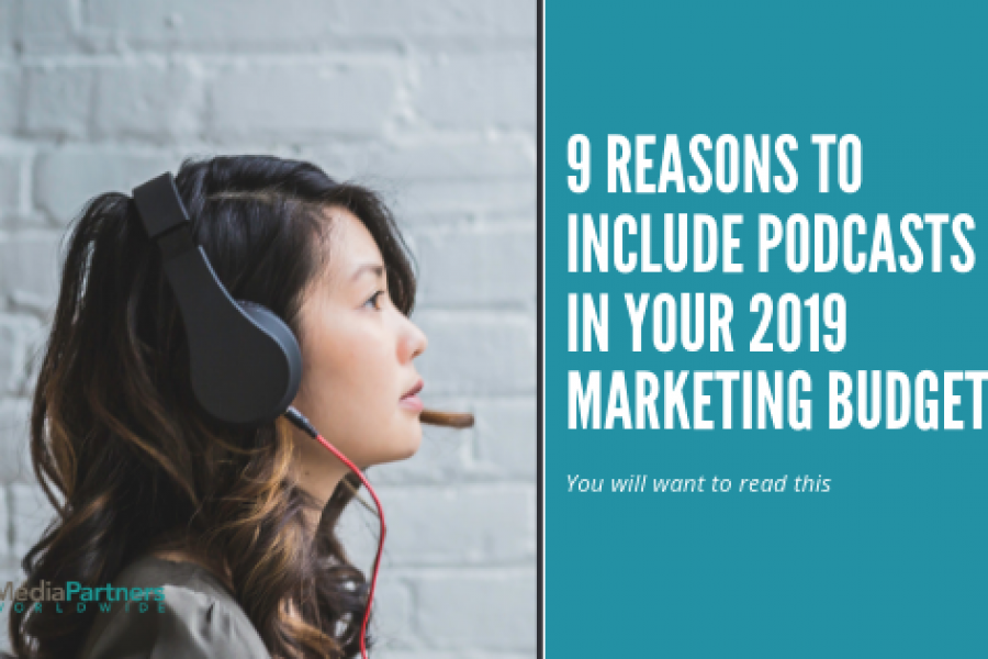 9 Reasons to Include Podcasts in your Marketing Budget for 2019