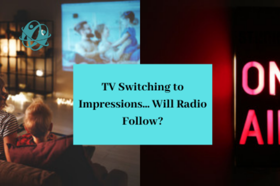 TV Shifting to Impressions Measurement… Will Radio Follow?