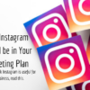 Why Instagram Should be in Your Marketing Plan